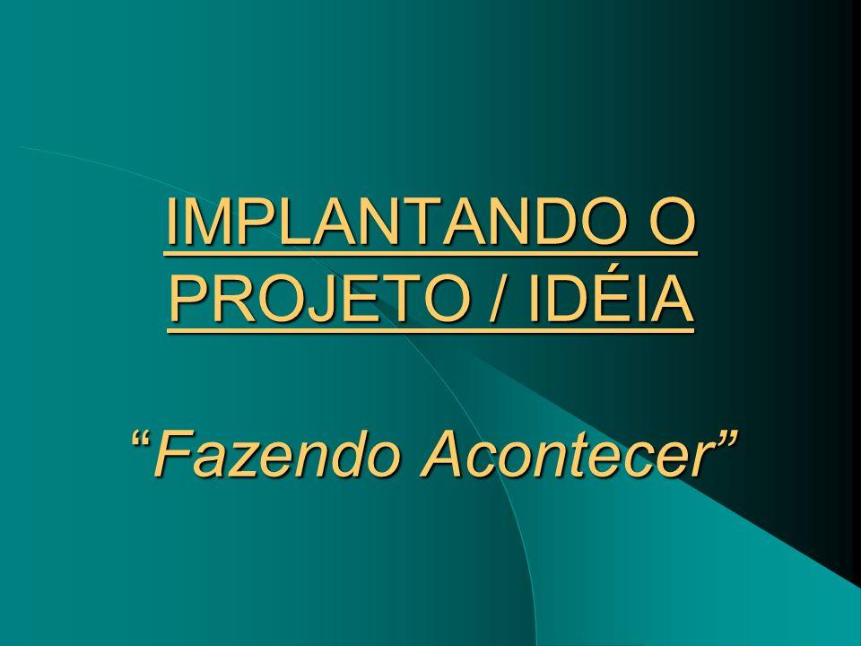 IMPLANTANDO O PROJETO / IDÉIA Fazendo Acontecer