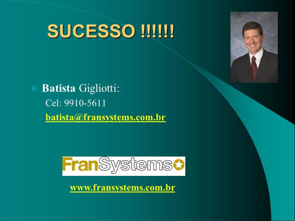 SUCESSO !!!!!! Batista Gigliotti: Cel: 9910-5611
