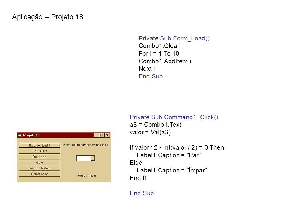 Aplicação – Projeto 18 Private Sub Form_Load() Combo1.Clear