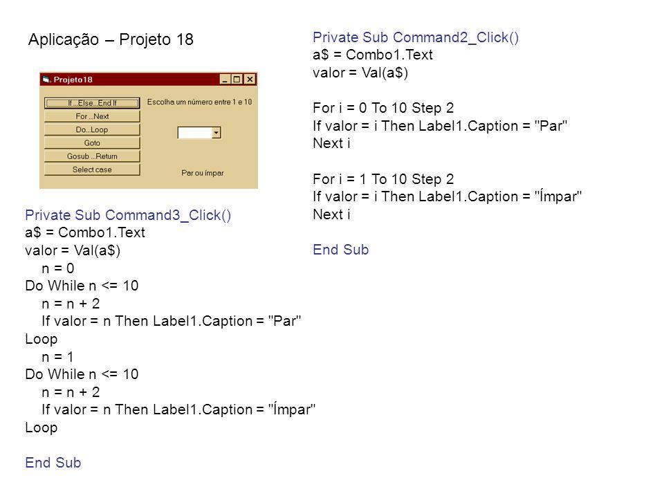 Aplicação – Projeto 18 Private Sub Command2_Click() a$ = Combo1.Text