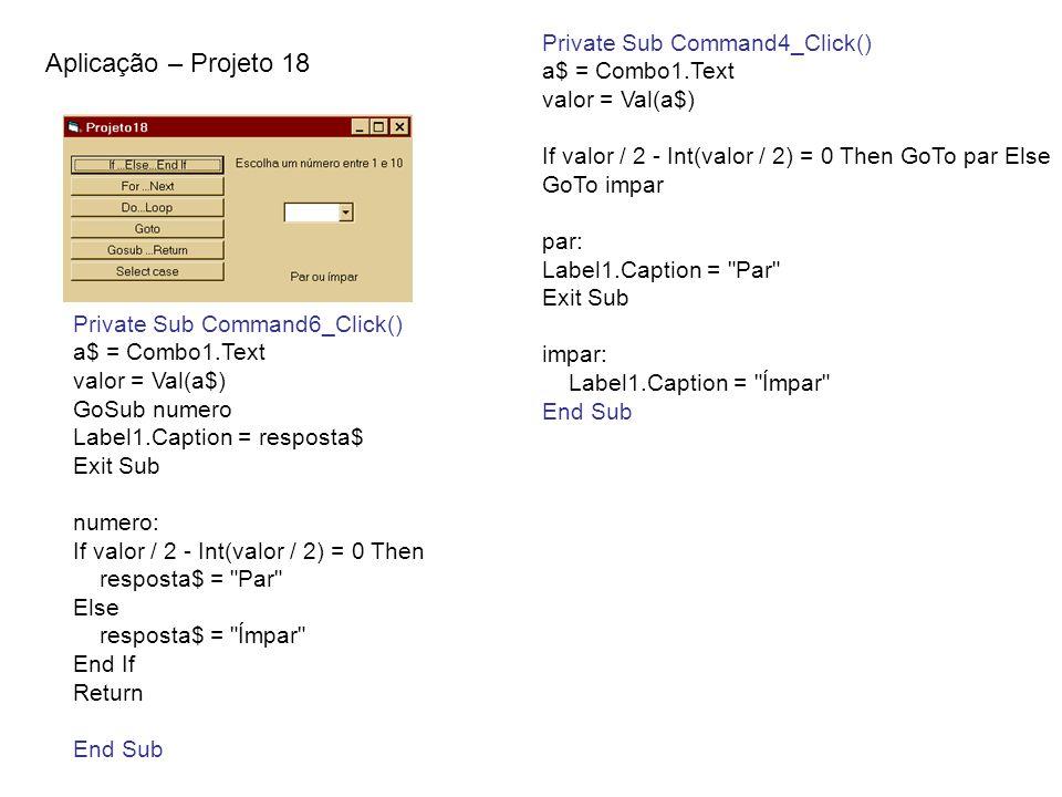 Aplicação – Projeto 18 Private Sub Command4_Click() a$ = Combo1.Text