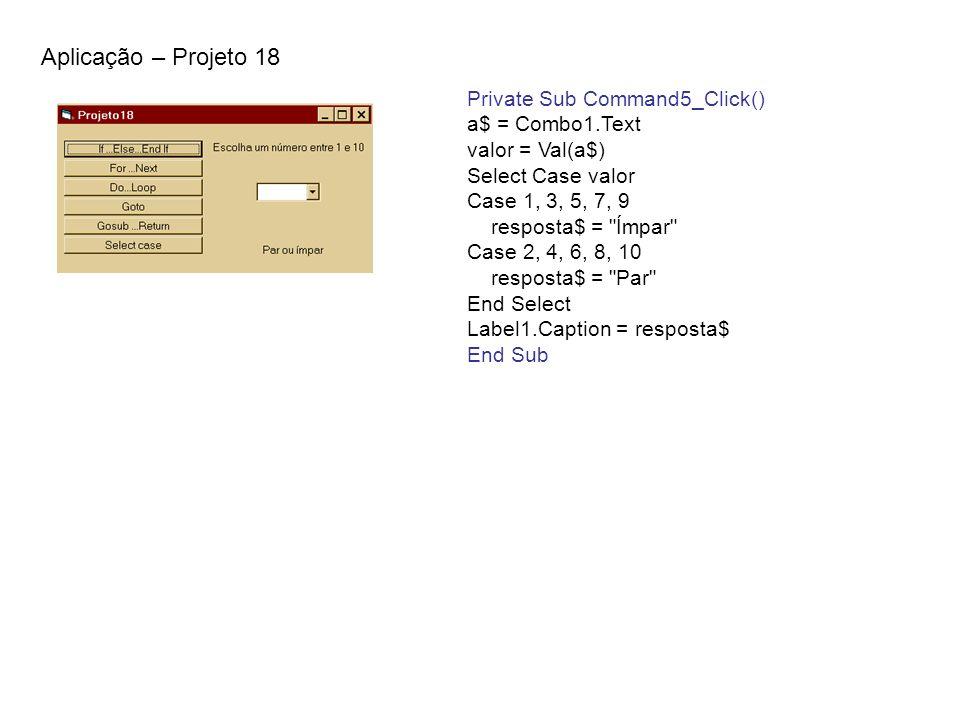 Aplicação – Projeto 18 Private Sub Command5_Click() a$ = Combo1.Text