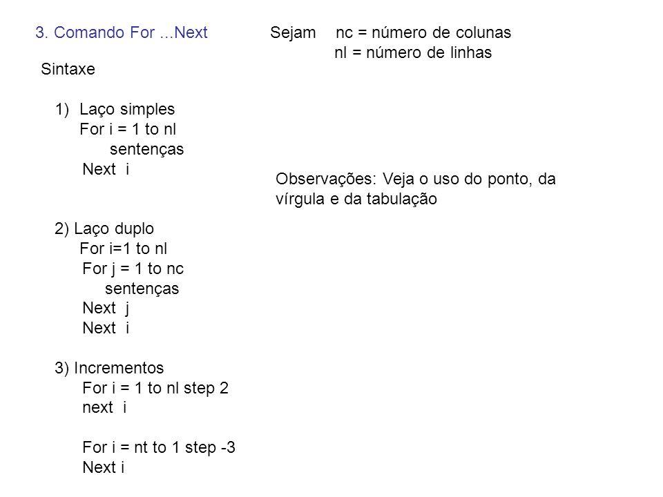 3. Comando For ...Next Sejam nc = número de colunas. nl = número de linhas. Sintaxe. Laço simples.