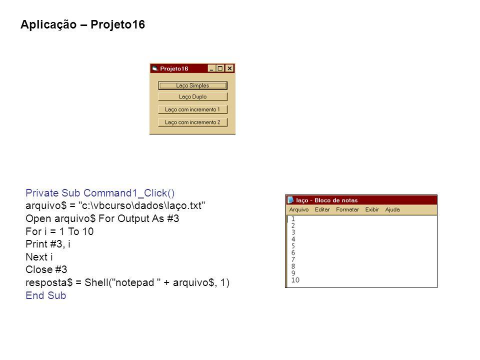 Aplicação – Projeto16 Private Sub Command1_Click()