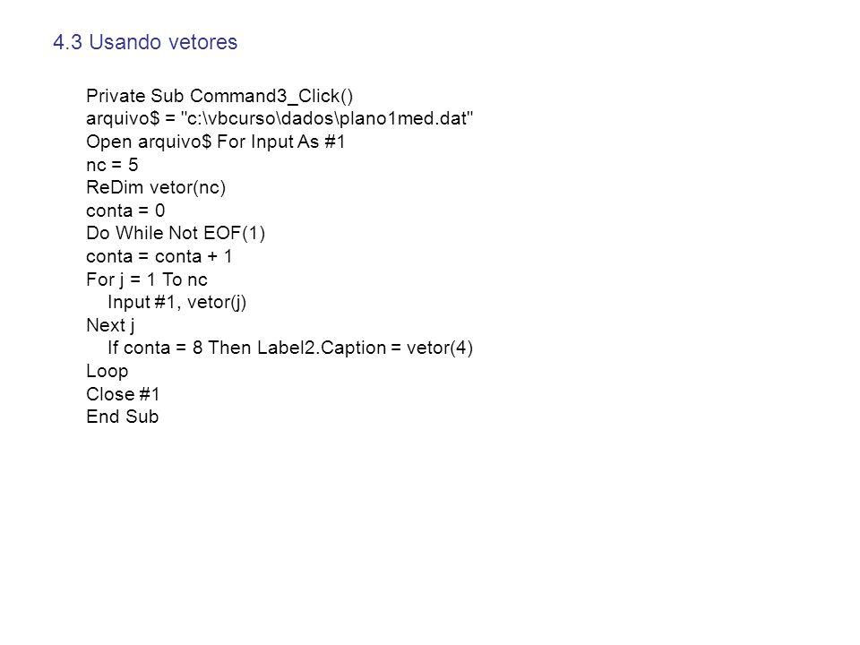 4.3 Usando vetores Private Sub Command3_Click()