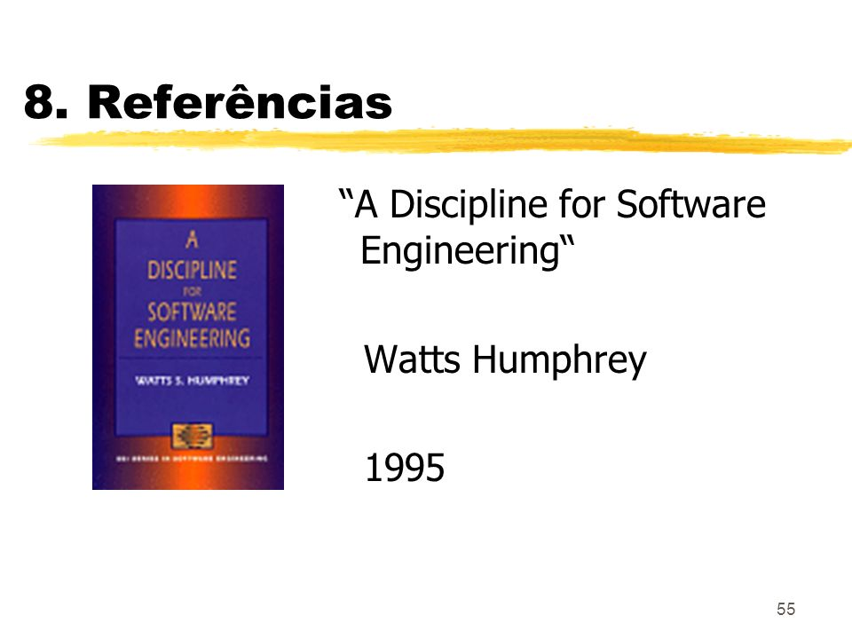 8. Referências A Discipline for Software Engineering Watts Humphrey