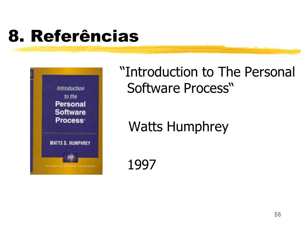 8. Referências Introduction to The Personal Software Process