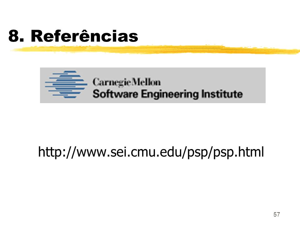 8. Referências http://www.sei.cmu.edu/psp/psp.html