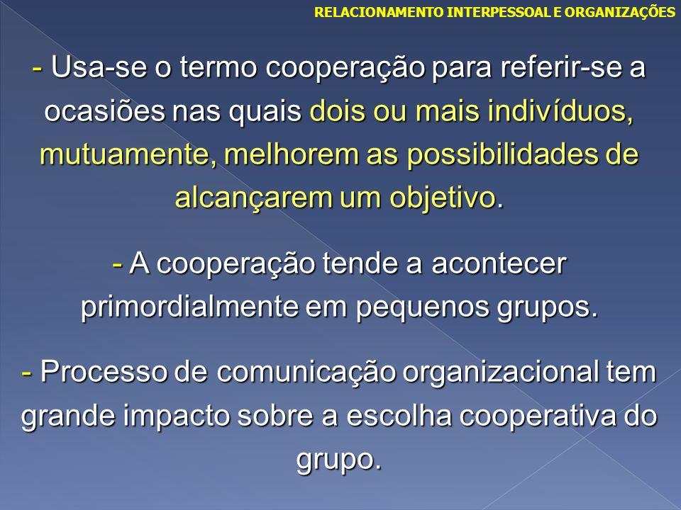- A cooperação tende a acontecer primordialmente em pequenos grupos.