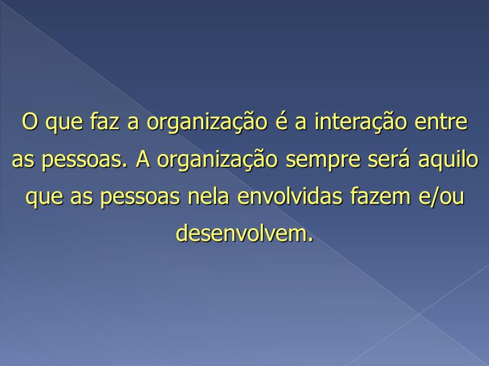 O que faz a organização é a interação entre as pessoas