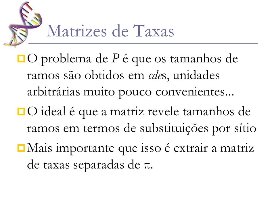 Matrizes de Taxas O problema de P é que os tamanhos de ramos são obtidos em cdes, unidades arbitrárias muito pouco convenientes...