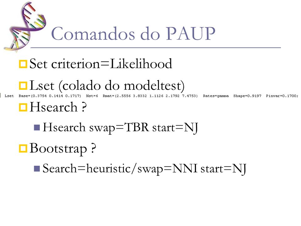 Comandos do PAUP Set criterion=Likelihood Lset (colado do modeltest)