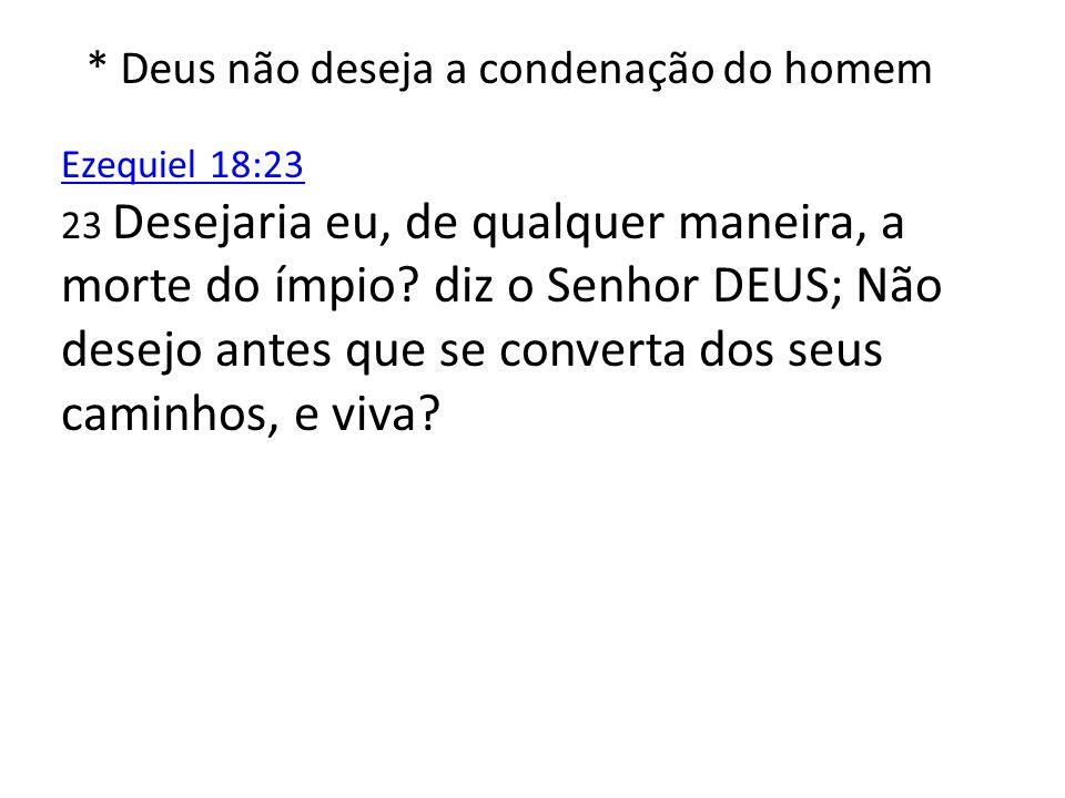 * Deus não deseja a condenação do homem