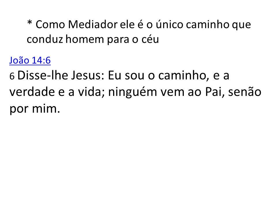 * Como Mediador ele é o único caminho que conduz homem para o céu