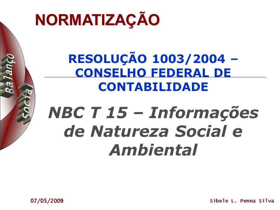 NORMATIZAÇÃO RESOLUÇÃO 1003/2004 – CONSELHO FEDERAL DE CONTABILIDADE NBC T 15 – Informações de Natureza Social e Ambiental.