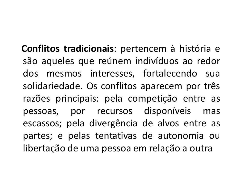 Conflitos tradicionais: pertencem à história e são aqueles que reúnem indivíduos ao redor dos mesmos interesses, fortalecendo sua solidariedade.