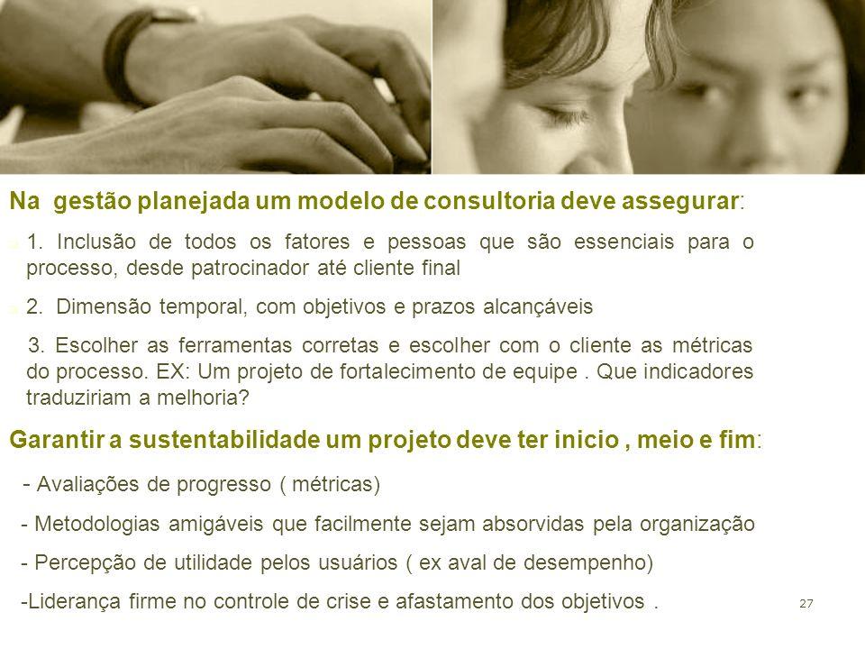 Na gestão planejada um modelo de consultoria deve assegurar: