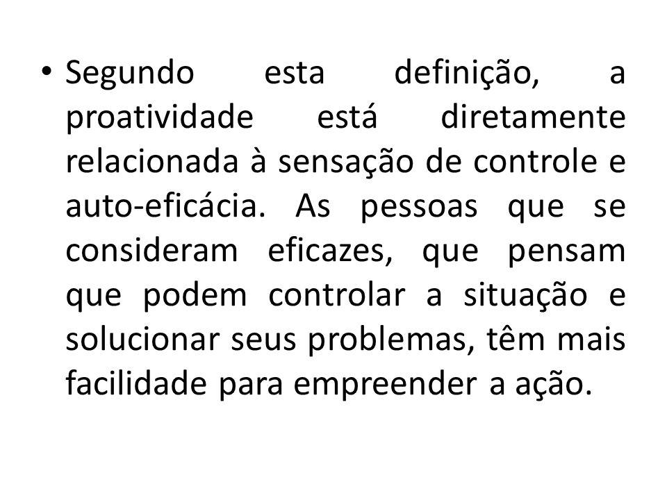 Segundo esta definição, a proatividade está diretamente relacionada à sensação de controle e auto-eficácia.