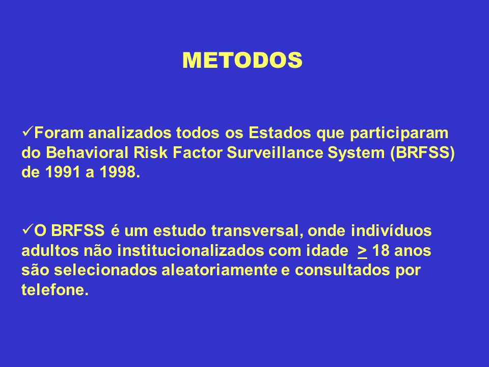 METODOS Foram analizados todos os Estados que participaram do Behavioral Risk Factor Surveillance System (BRFSS) de 1991 a 1998.