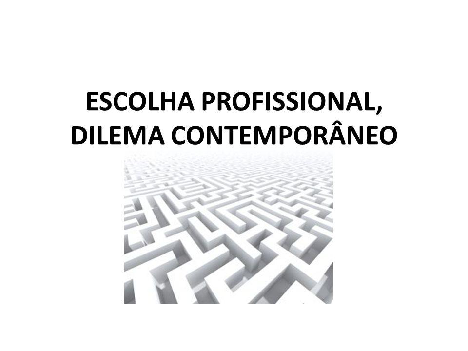 ESCOLHA PROFISSIONAL, DILEMA CONTEMPORÂNEO