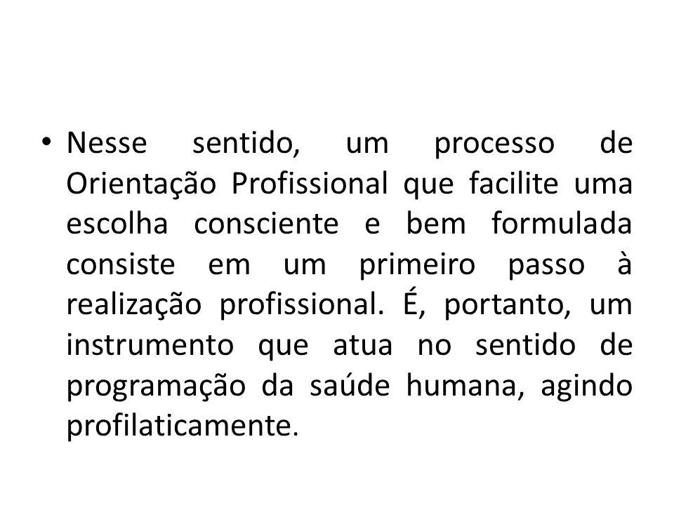 Nesse sentido, um processo de Orientação Profissional que facilite uma escolha consciente e bem formulada consiste em um primeiro passo à realização profissional.