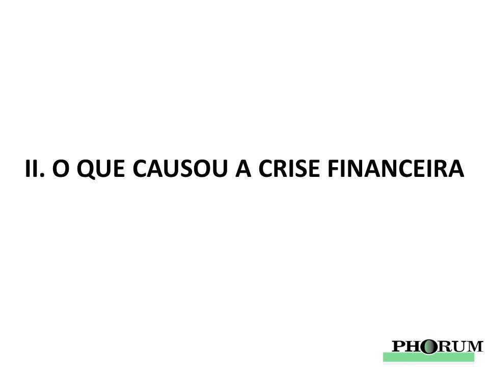 II. O QUE CAUSOU A CRISE FINANCEIRA