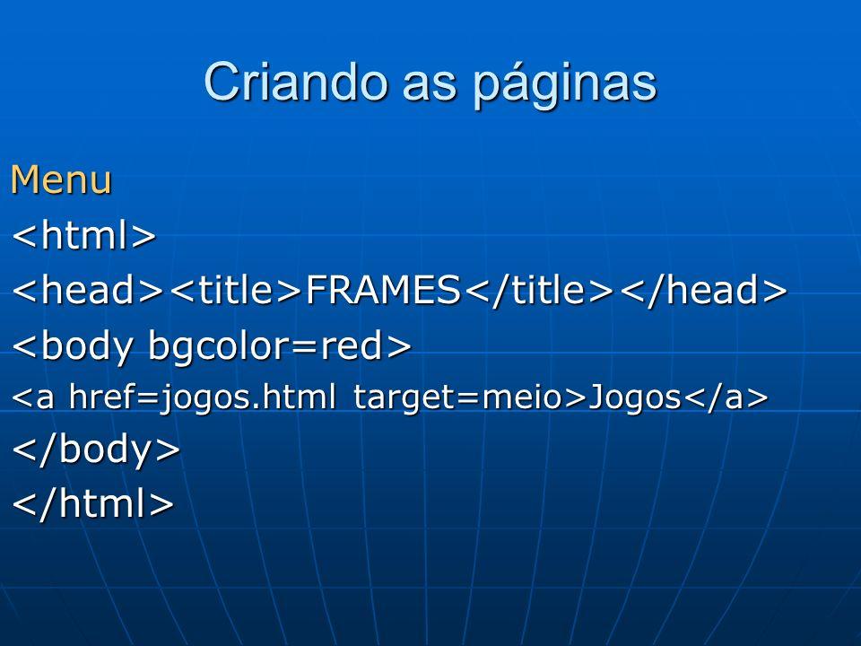 Criando as páginas Menu <html>