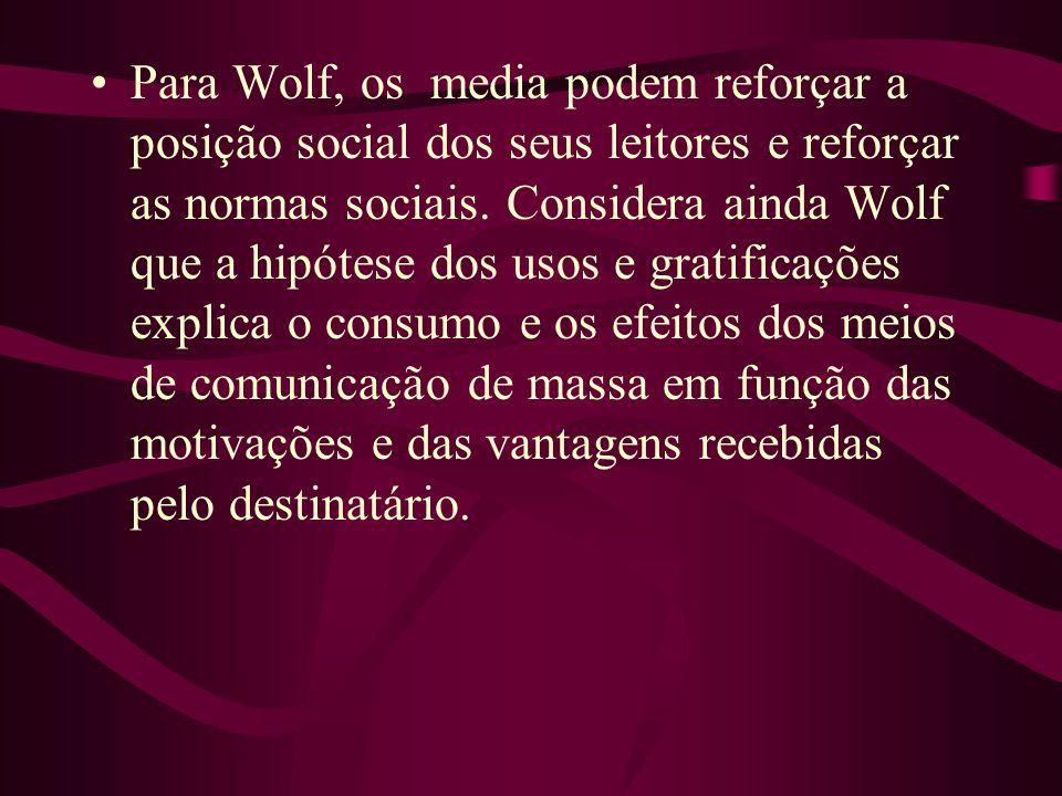 Para Wolf, os media podem reforçar a posição social dos seus leitores e reforçar as normas sociais.