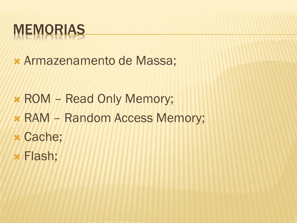 Memorias Armazenamento de Massa; ROM – Read Only Memory;