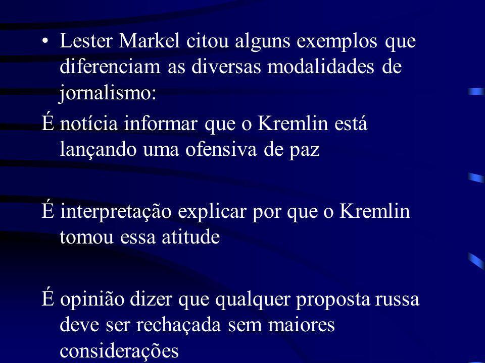 Lester Markel citou alguns exemplos que diferenciam as diversas modalidades de jornalismo: