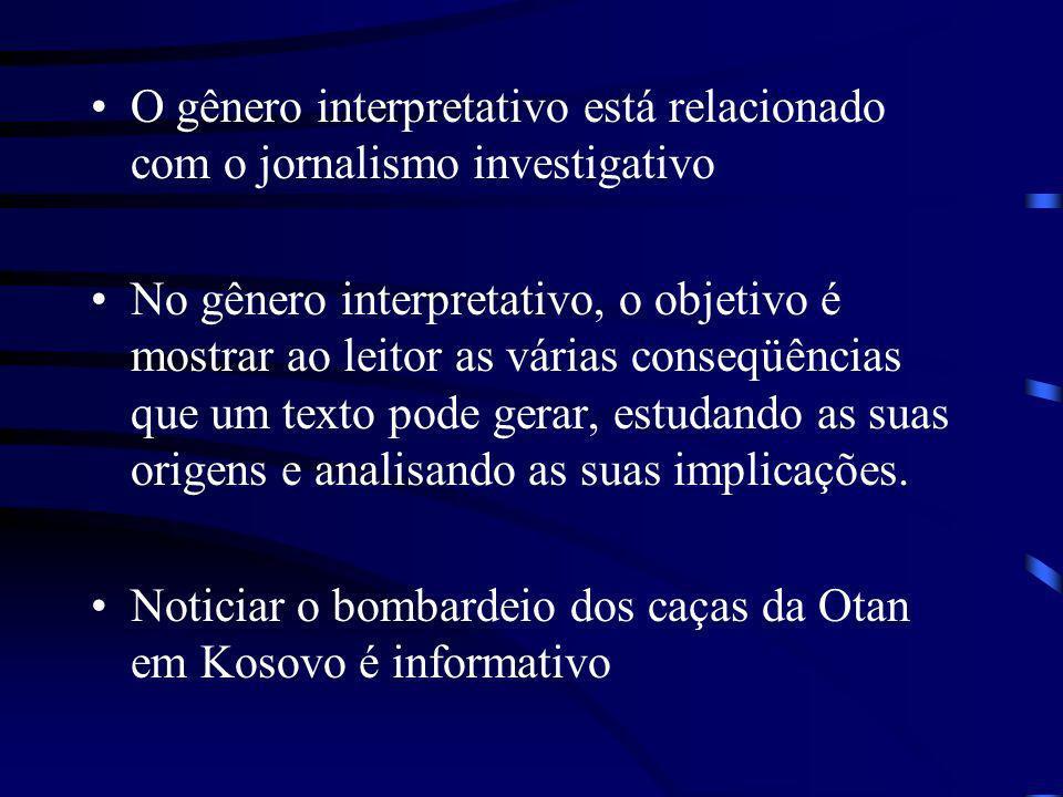 O gênero interpretativo está relacionado com o jornalismo investigativo