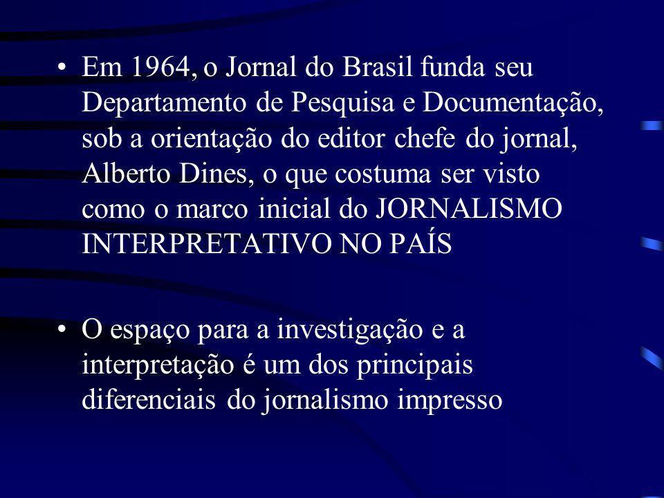 Em 1964, o Jornal do Brasil funda seu Departamento de Pesquisa e Documentação, sob a orientação do editor chefe do jornal, Alberto Dines, o que costuma ser visto como o marco inicial do JORNALISMO INTERPRETATIVO NO PAÍS