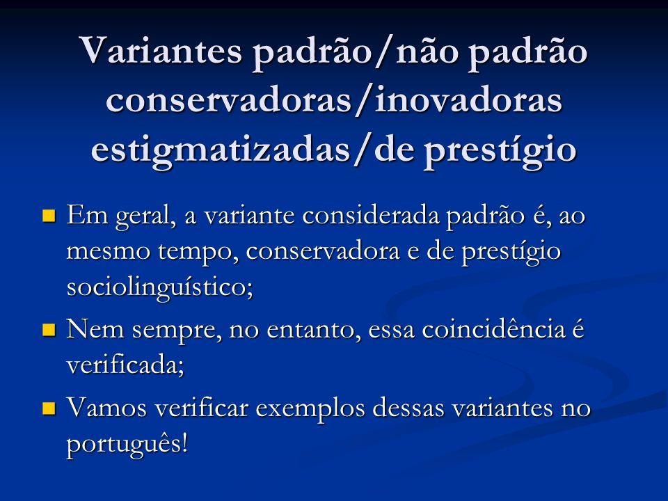 Variantes padrão/não padrão conservadoras/inovadoras estigmatizadas/de prestígio