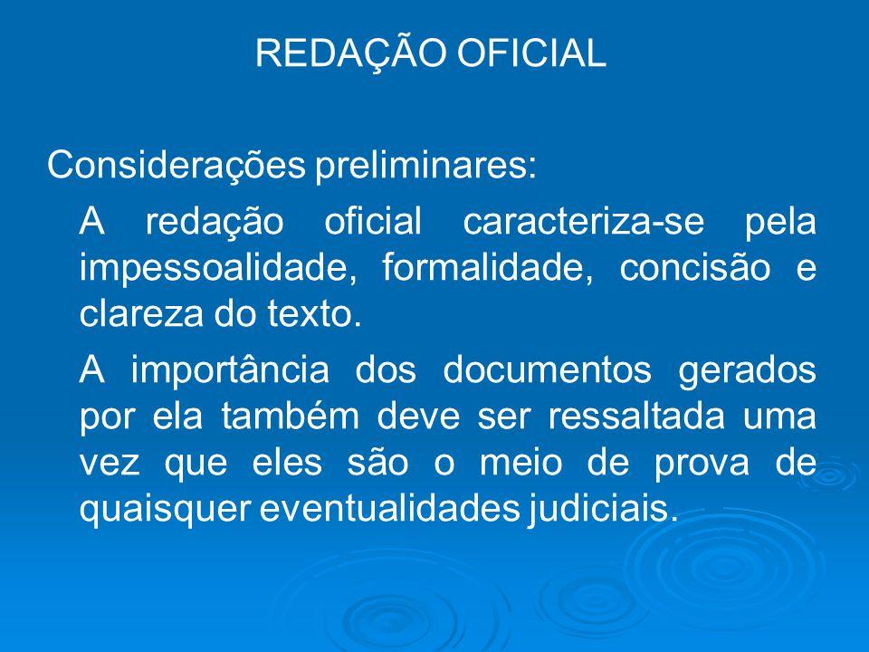 REDAÇÃO OFICIAL Considerações preliminares: A redação oficial caracteriza-se pela impessoalidade, formalidade, concisão e clareza do texto.