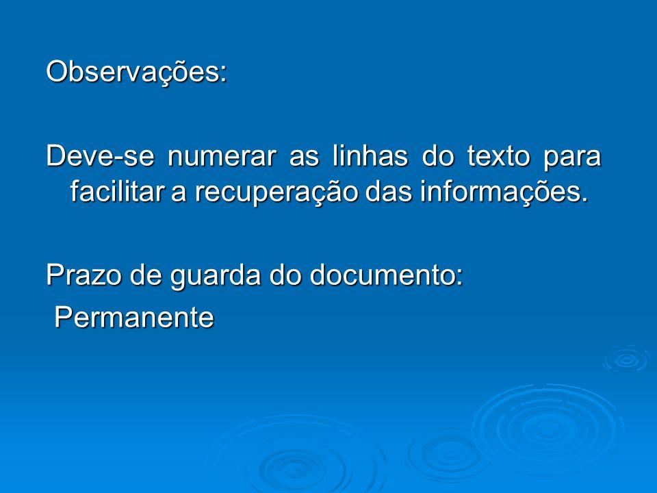Observações: Deve-se numerar as linhas do texto para facilitar a recuperação das informações. Prazo de guarda do documento: