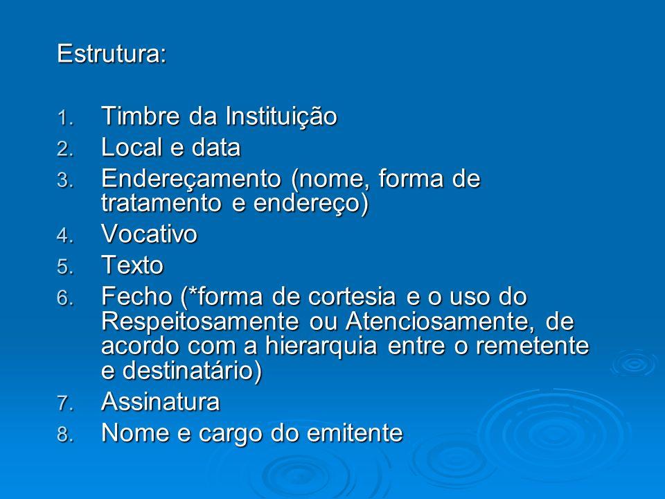 Estrutura: Timbre da Instituição. Local e data. Endereçamento (nome, forma de tratamento e endereço)