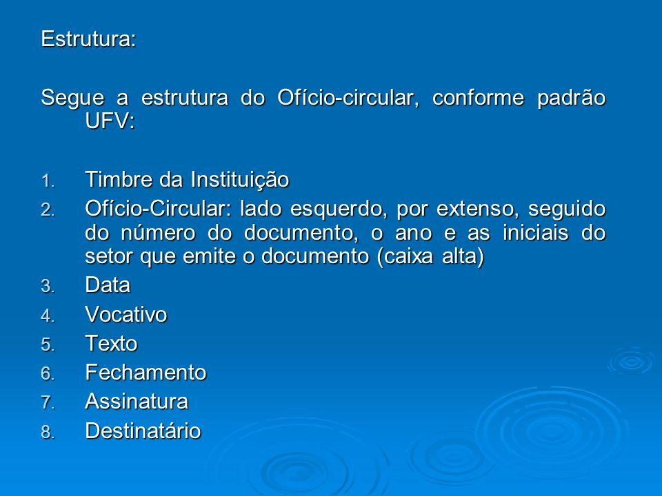 Estrutura: Segue a estrutura do Ofício-circular, conforme padrão UFV: Timbre da Instituição.