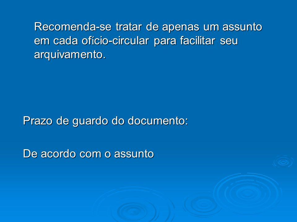 Recomenda-se tratar de apenas um assunto em cada ofício-circular para facilitar seu arquivamento.