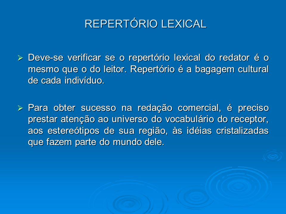 REPERTÓRIO LEXICAL Deve-se verificar se o repertório lexical do redator é o mesmo que o do leitor. Repertório é a bagagem cultural de cada indivíduo.