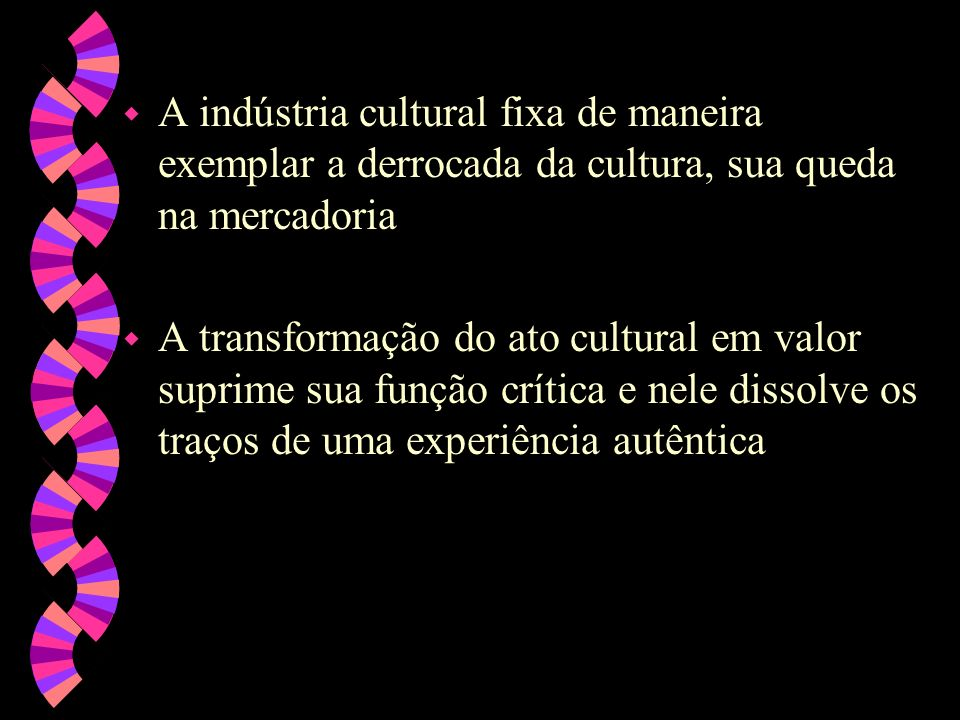 A indústria cultural fixa de maneira exemplar a derrocada da cultura, sua queda na mercadoria