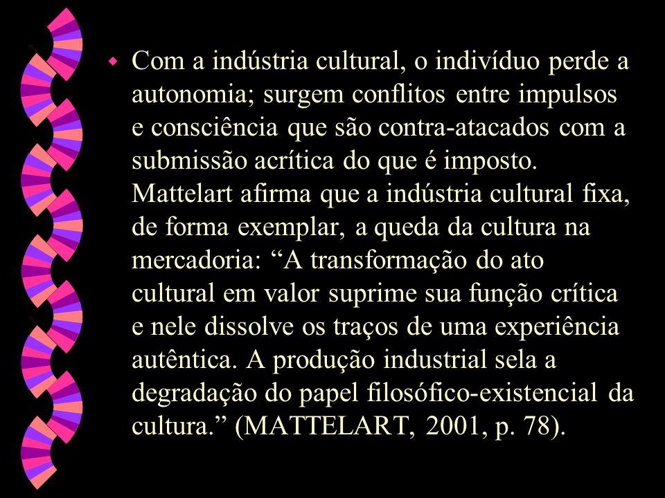 Com a indústria cultural, o indivíduo perde a autonomia; surgem conflitos entre impulsos e consciência que são contra-atacados com a submissão acrítica do que é imposto.