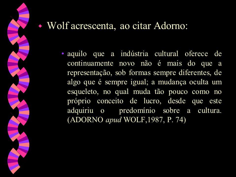 Wolf acrescenta, ao citar Adorno: