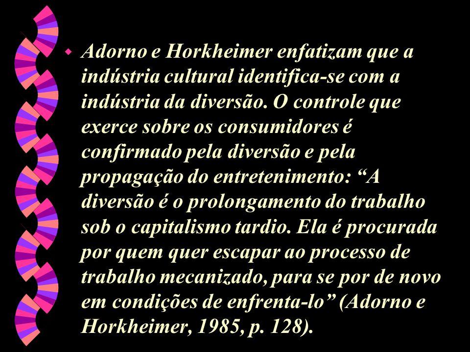 Adorno e Horkheimer enfatizam que a indústria cultural identifica-se com a indústria da diversão.