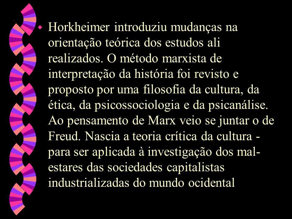 Horkheimer introduziu mudanças na orientação teórica dos estudos ali realizados.