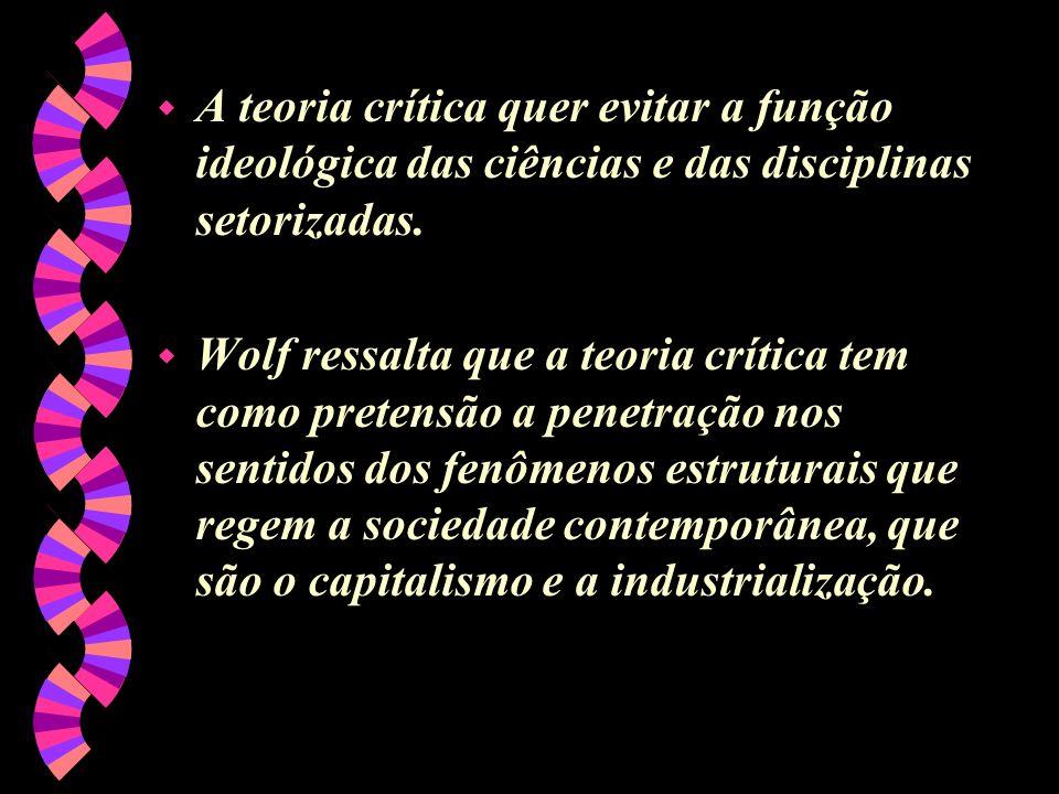 A teoria crítica quer evitar a função ideológica das ciências e das disciplinas setorizadas.