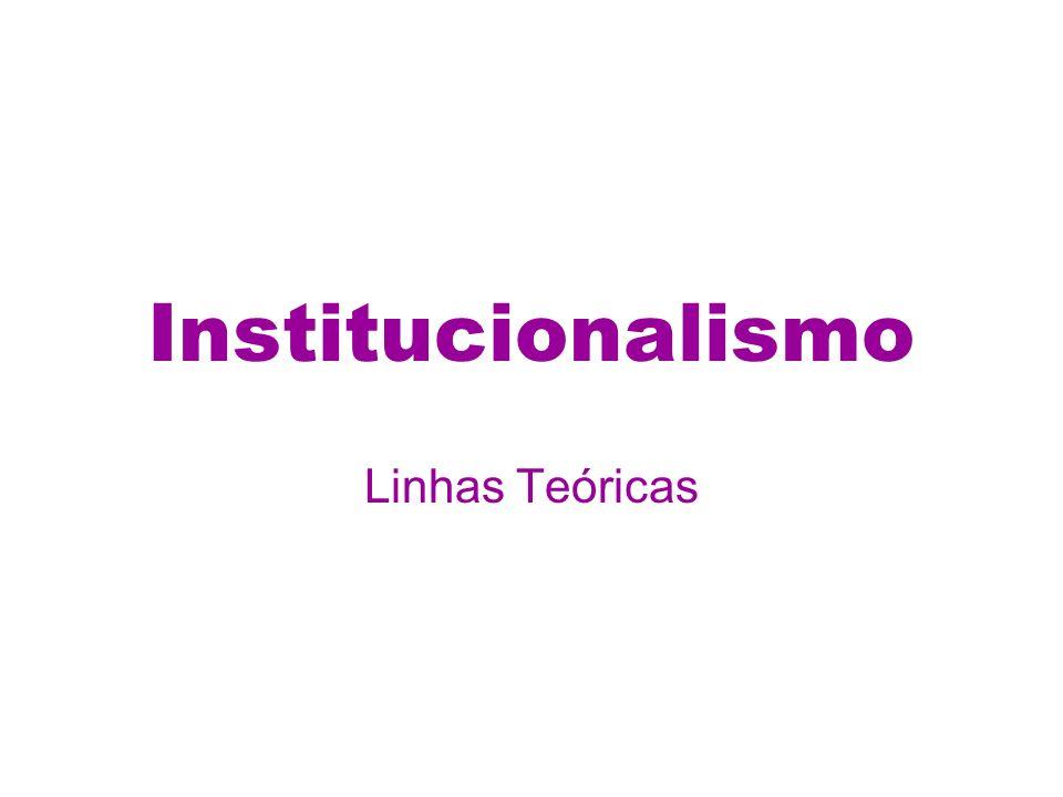 Institucionalismo Linhas Teóricas