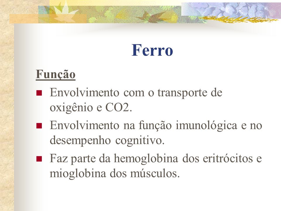 Ferro Função Envolvimento com o transporte de oxigênio e CO2.