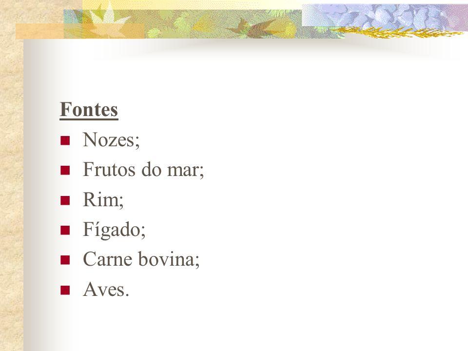 Fontes Nozes; Frutos do mar; Rim; Fígado; Carne bovina; Aves.