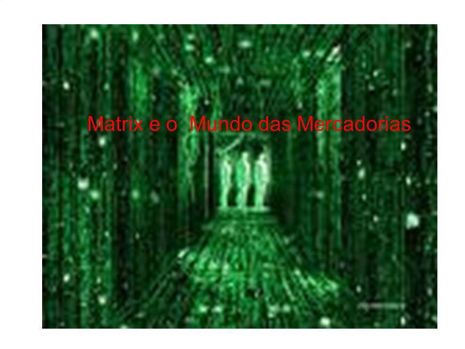 Matrix e o Mundo das Mercadorias
