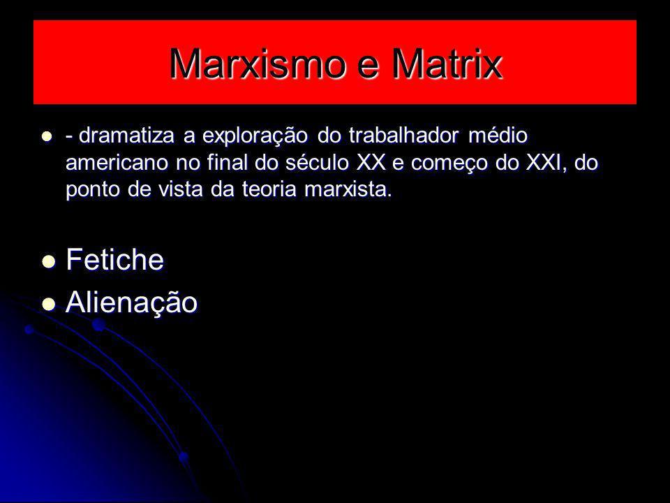 Marxismo e Matrix Fetiche Alienação